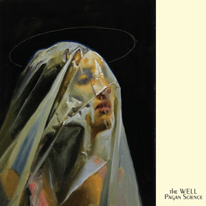 The Well - Pagan Science (EZRDR-071 - 2016 - RidingEasy Records)