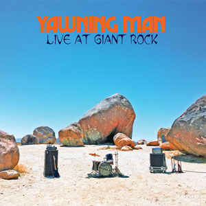 Yawning Man - Live At Giant Rock (HPS144 - 2020)