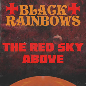 Black Rainbows - The Red Sky Above (2017)